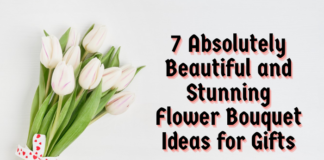 7 Absolutely Beautiful and Stunning Flower Bouquet Ideas for Gifts